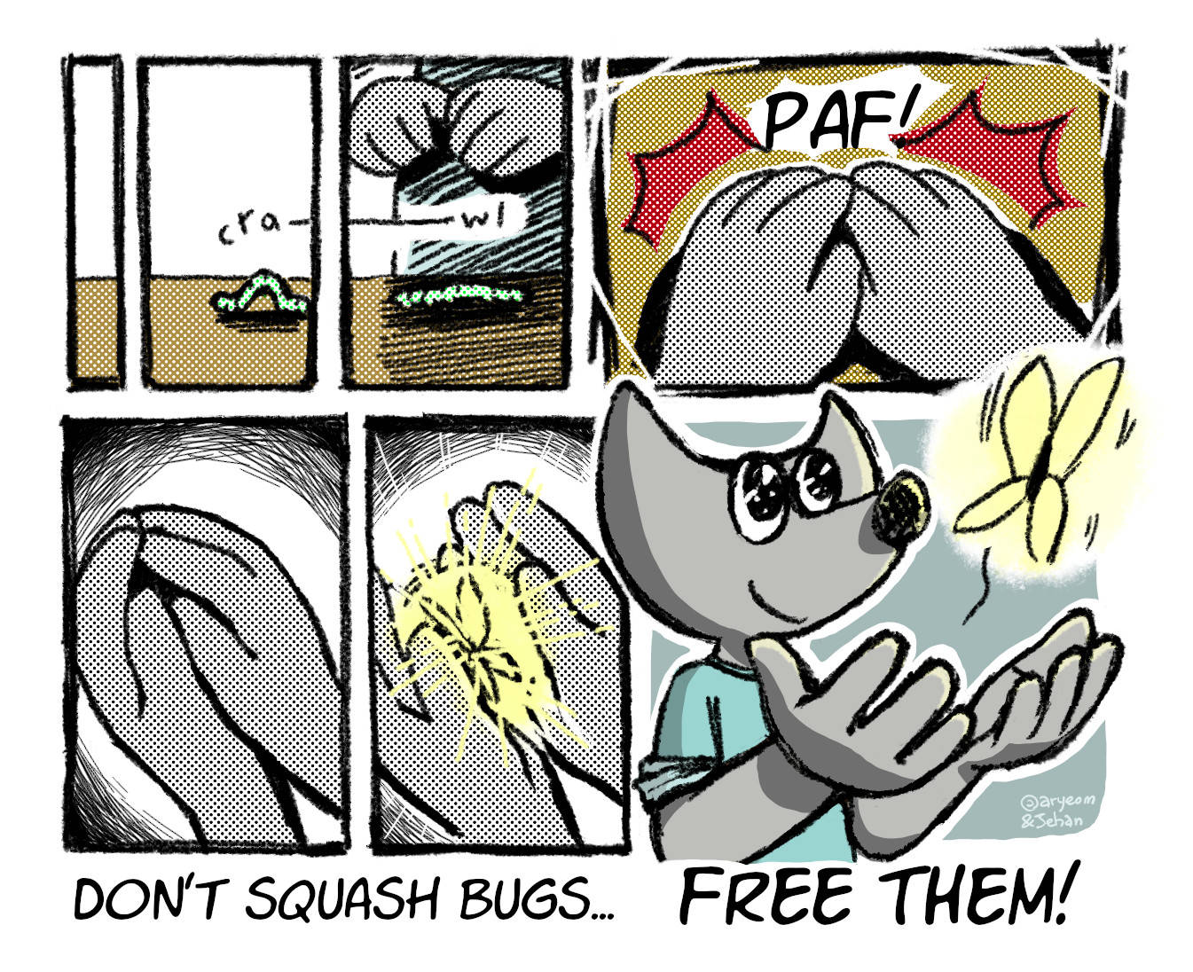 Don't squash bugs, free them, by Aryeom